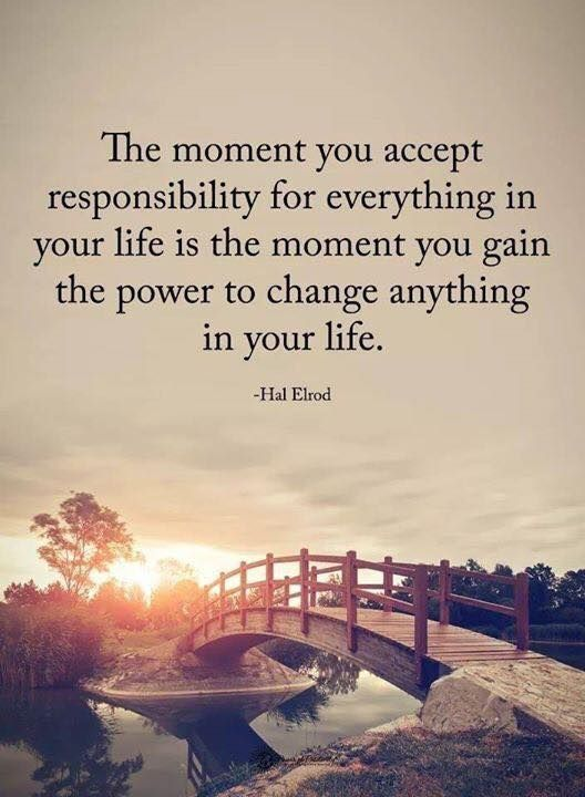 The Moment You Accept Responsibility For Everything In Your Life Is The Moment You Gain The Power To Chan Inspiring Quotes About Life Life Quotes Wisdom Quotes