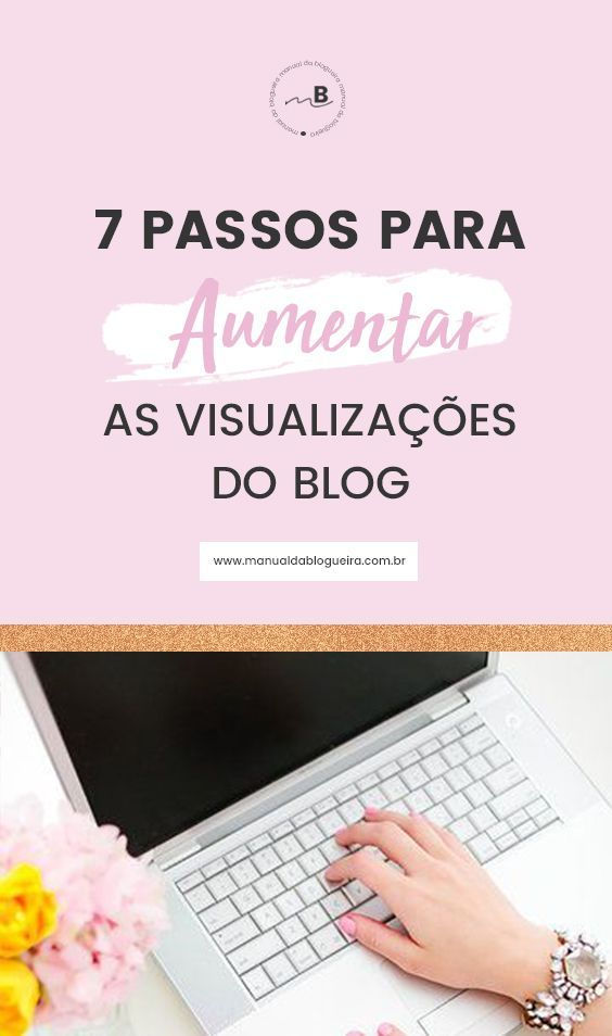 7 Passos Para Aumentar As Visualizacoes Do Blog De Forma Organica