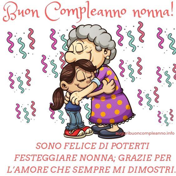 Sono Felice Di Poterti Festeggiare Nonna Grazie Per L Amore Che Sempre Mi Dimostri Buon Compl Buon Compleanno Nonna Buon Compleanno Auguri Di Buon Compleanno