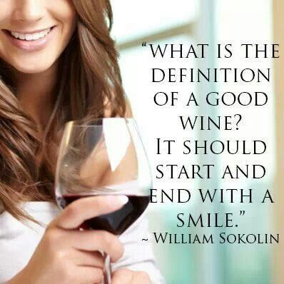 What is the definition of a good wine?  It should start and end with a smile