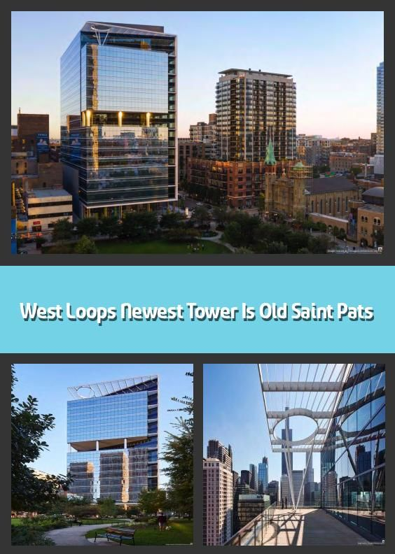 West Loops Newest Tower Is Old Saint Pat S The West Loop Skyscraper Formerly Known As The Old Saint Pats Tower Is Offi In 2020 Skyscraper Tower St Patricks Church