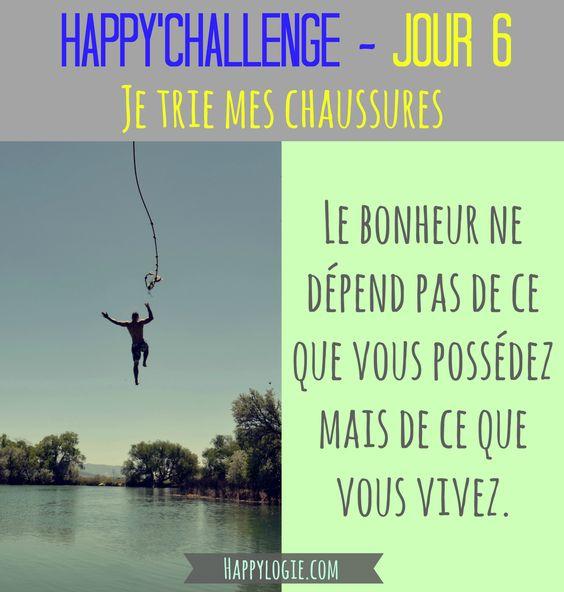 """Happy'Challenge - Jour 6/60 - Je trie mes chaussures-""""Le bonheur ne dépend pas de ce que vous possédez mais de ce que vous vivez"""" - Citation - Happy'Challenge = """"2 mois pour alléger votre vie et revenir à l'essentiel : vous et vos rêves"""" - Ebook complet de 88 pages sur www.happylogie.com"""