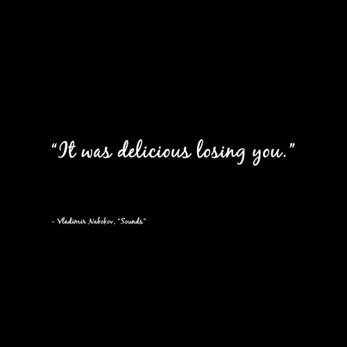 It was delicious losing you. - Vladimir Nabokov, Sounds #story #quotes