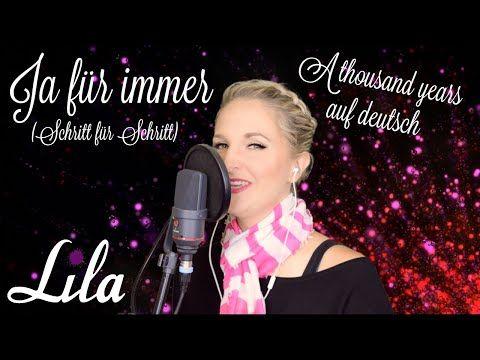 Ja Fur Immer Schritt Fur Schritt A Thousand Years Auf Deutsch Gesungen Von Lila Annettmusic De Youtube Christina Perri Singen A Thousand Years