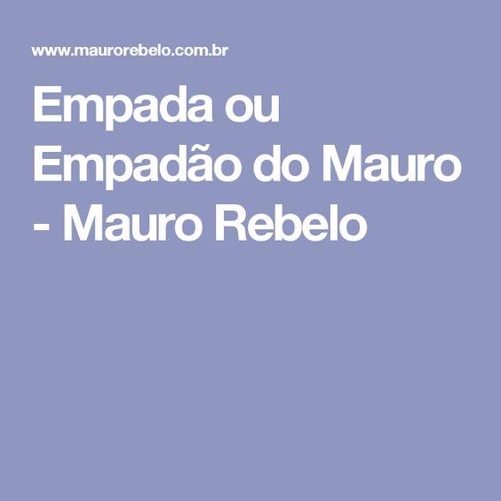 Empada ou Empadão do Mauro - Mauro Rebelo