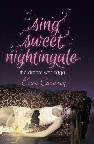 Sing Sweet Nightingale (The Dream War Saga) by Erica Cameron