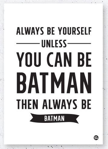 "Képtalálat a következőre: ""Always be yourself, no matter what! Except, if you can be batman! If you can be batman, be batman!"""