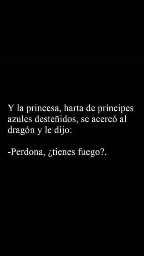 No Te Quemes Princesa Mía Pues Quien Con Fuego Juega Quemado