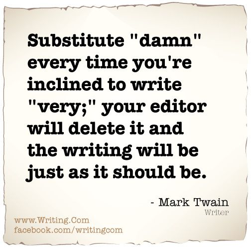 "Substitute ""damn"" every time you're inclined to write ""very""; your editor will delete it and the writing will be just as it should be."