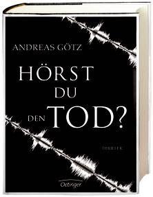 Hörst du den Tod? Von Andreas Götz. Ab 14 Jahren.