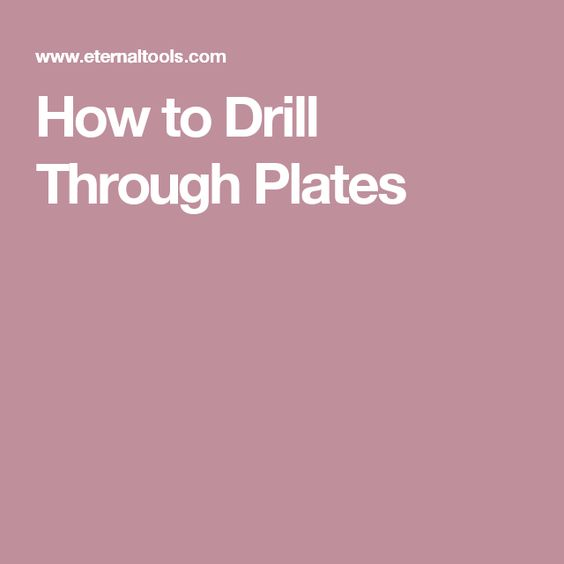 How to Drill Through Plates