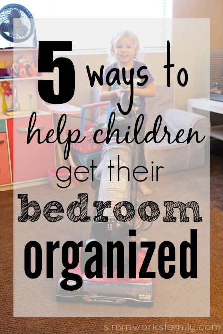 5 ways to help children get their bedroom organized children kid and tips for 5 tips to organize your bedroom