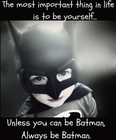 Always be yourself...unless you can be Batman.