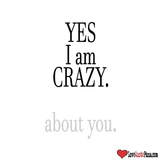 Yes I am Crazy. About you. #love #quote