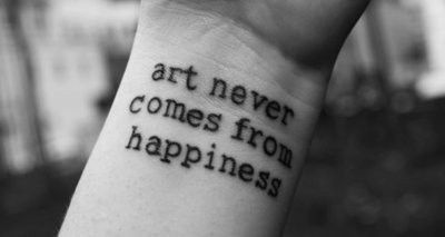 """""""Art never comes from happiness"""" #tattoos"""