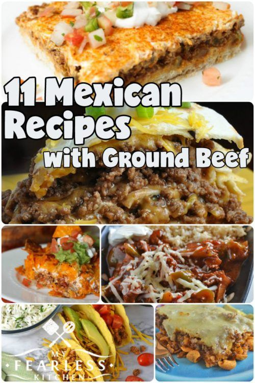 11 Mexican Recipes With Ground Beef From My Fearless Kitchen Ground Beef Is A Staple F Ground Beef Recipes Ground Beef Recipes Mexican Dinner With Ground Beef