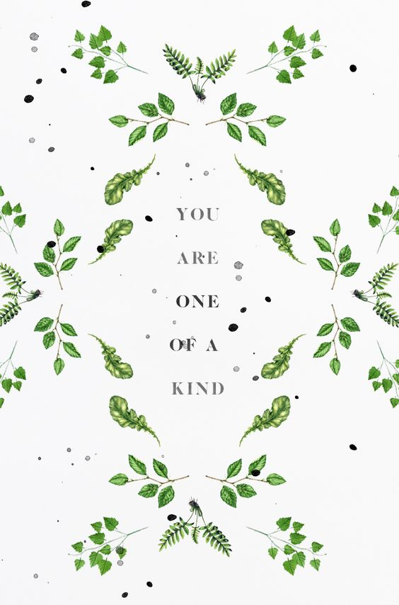 YOU ARE ONE OF A KIND: