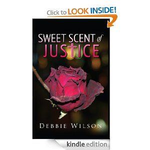 Sweet Scent of Justice by Debbie Wilson. $11.00. 208 pages. Publisher: Debbie Wilson (August 13, 2012). Author: Debbie Wilson