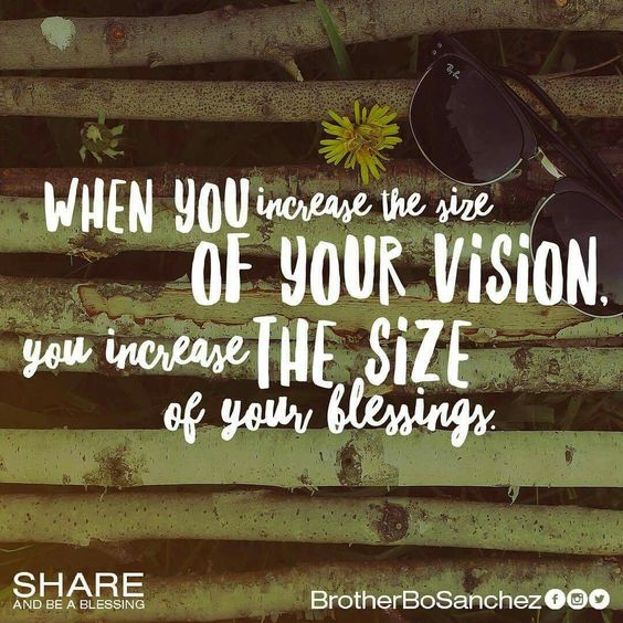 When you increase the size of your vision, you increase the size of your blessings. - Bo Sanchez  #be blessed
