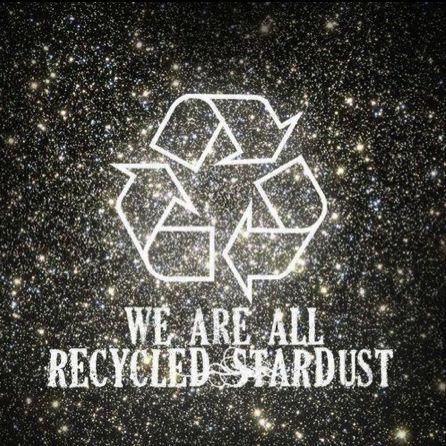 Nous sommes tous de la poussière d'étoiles recyclée...