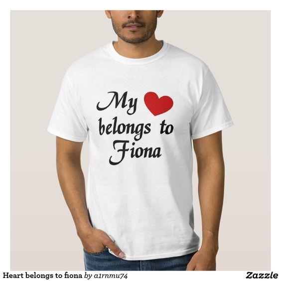 Heart belongs to fiona t-shirts