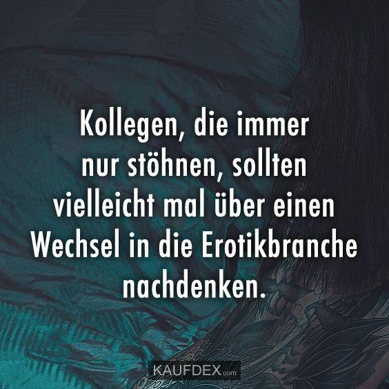 Kollegen Die Immer Nur Stohnen Sollten Vielleicht Mal Kaufdex Spruche Kollegen Witzige Spruche Lustige Spruche