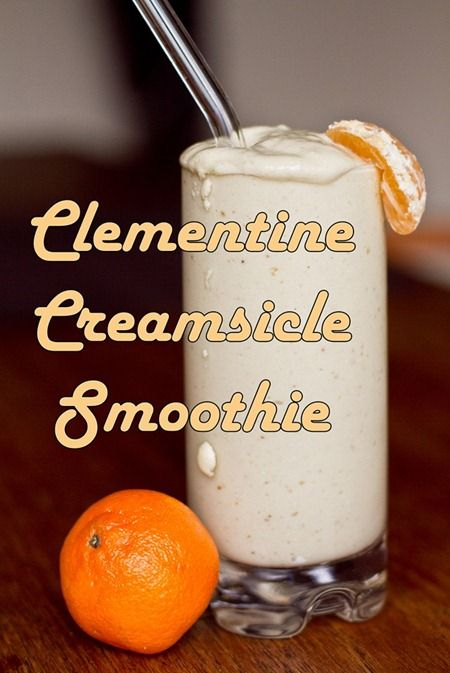 "OMG, this Clementine Creamsicle Smoothie sounds really good, and is ""flu-busting"" due to the heavy vitamin C component. #smoothie #recipe"