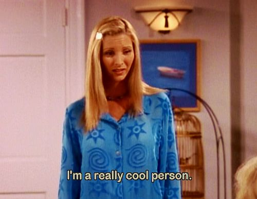 Image result for phoebe buffay i am a cool person