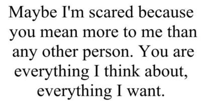 Maybe I'm scared because you mean more to me than any other person.... | Unknown Picture Quotes | Quoteswave