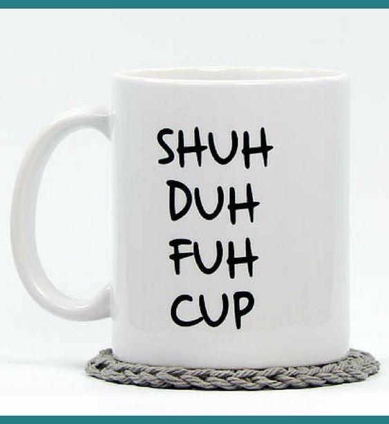 Shuh Duh Fuh Cup Mug Novelty Coffee Cup Funny Coffee Mug Sarcastic Coffee Mugs