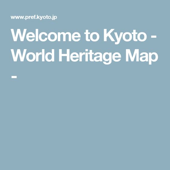 Welcome to Kyoto - World Heritage Map -