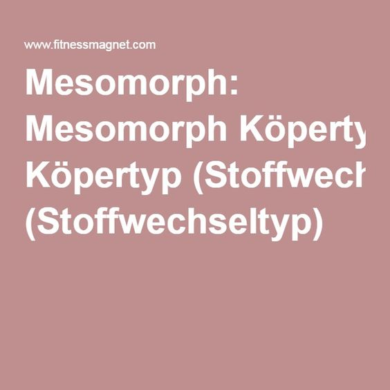 Mesomorph: Mesomorph Köpertyp (Stoffwechseltyp)
