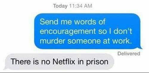 There is no Netflix in prison.