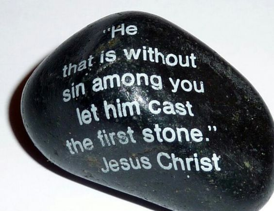 Image result for Let the one among you who is without sin be the first to cast a stone