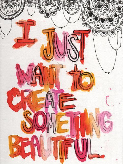 create something beautiful.....
