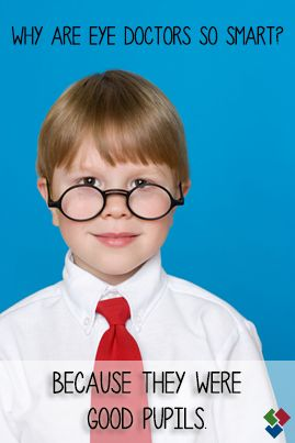 Why are eye doctors so smart? Because they were good pupils. @Williams Group #yucks