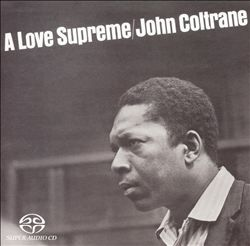 John Coltrane- A Love Supreme [1964]. The cover is in black and white but the music is full technicolor!