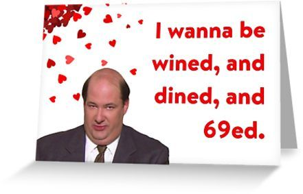 The Office Valentines Day Card Kevin Malone I Wanna Be Wined And Dined And 69ed Greeting Card By Digital Artjunkie In 2020 The Office Valentines Valentines Day Memes Valentine Day Cards