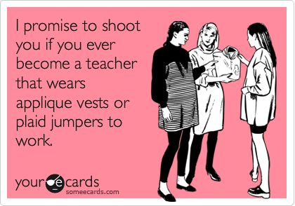 I promise. To all of my teacher friends/sister! Lol