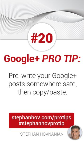 #stephanhovprotip | Google+ Pro Tip #20: Pre-write your Google+ posts somewhere safe (or off-hours), then copy/paste when you are ready to share it. Get more at http://stephanhov.com/protips #googleplus