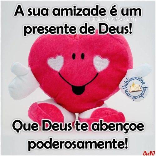 A sua amizade é um presente de deus! que deus te abençoe…