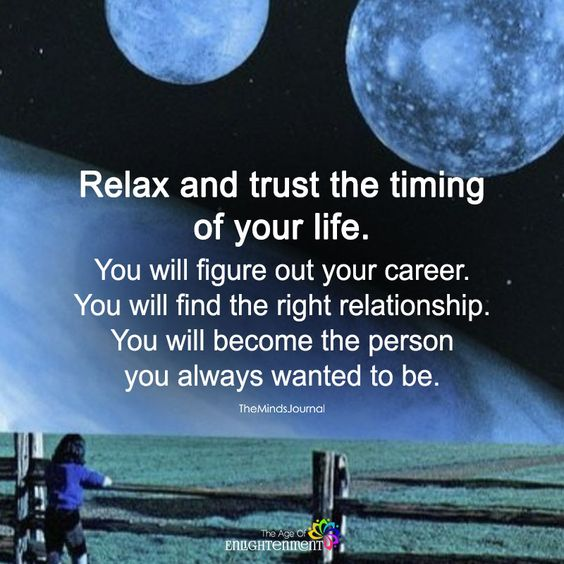 Relax And Trust The Timing Of Your Life - https://themindsjournal.com/relax-trust-timing-life/