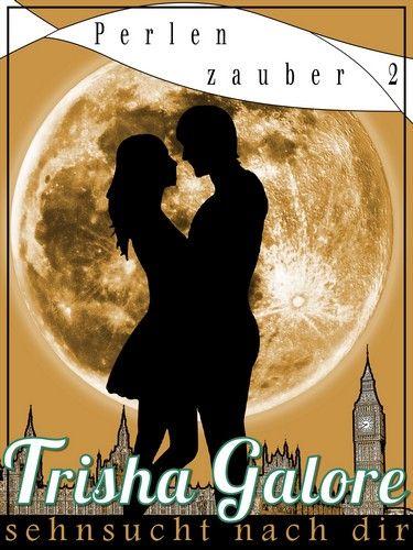 Trisha Galore: Sehnsucht nach dir - Perlenzauber-Trilogie - Band 2