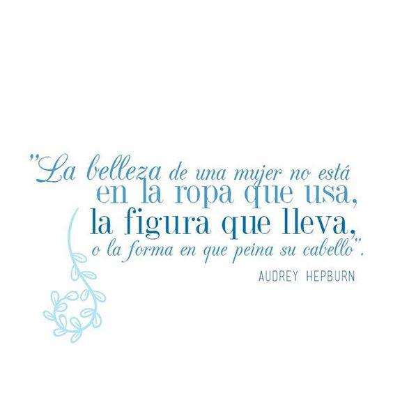 """""""La belleza de una mujer no está en la ropa que usa, la figura que lleva, o la forma en que peina su cabello."""" Audrey Hepburn #FrasesPiliOchoa"""