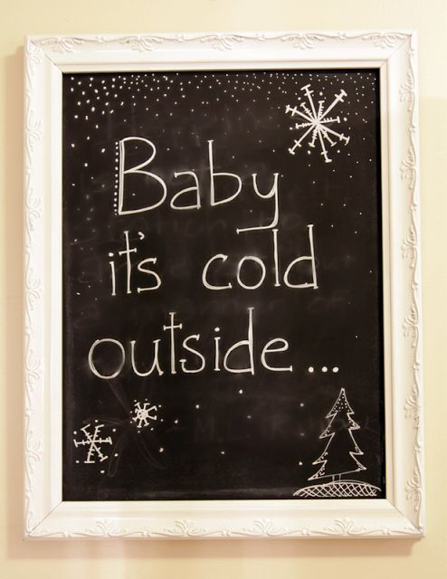 "chalkboard with ""Baby, it's cold outside"""