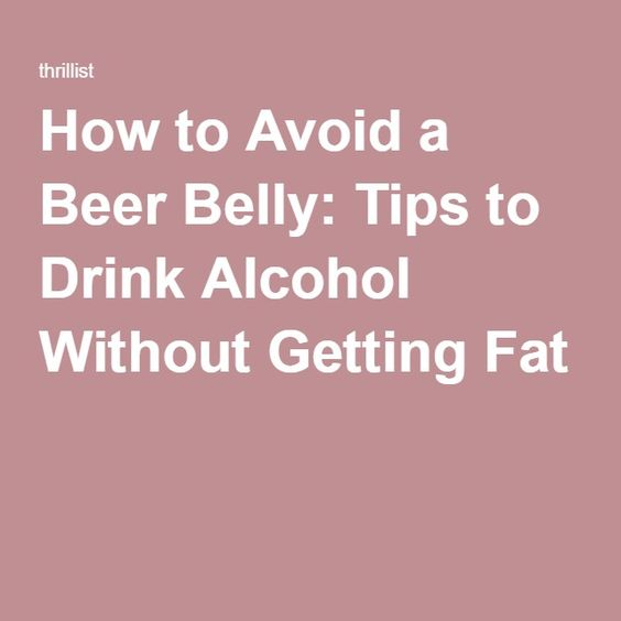 How to Avoid a Beer Belly: Tips to Drink Alcohol Without Getting Fat