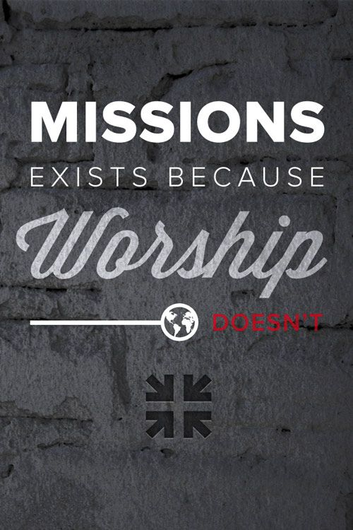 "John Piper, Don't Waste Your Life (Crossway, 2003), page 162: ""Missions exists because worship doesn't."" (Design submitted by Jonathan Simcoe.)"