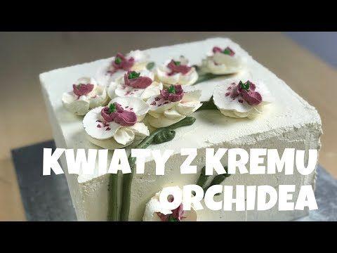 Seria Kwiaty Z Kremu 11 Orchidea Storczyk Youtube Cake Tutorial Cake Desserts