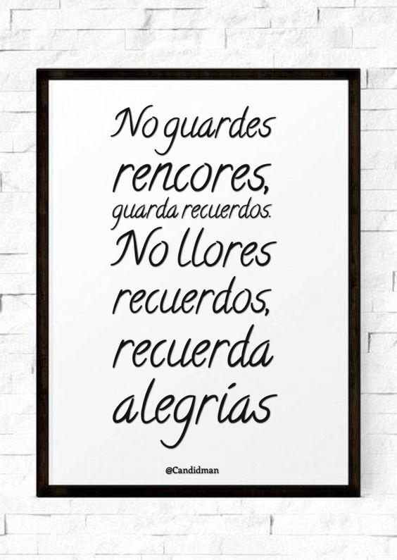 No guardes rencores guarda recuerdos. No llores recuerdos recuerda alegrías.  @Candidman   #Frases Candidman Motivación @candidman