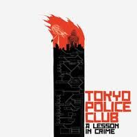 "Tokyo Police Club - ""A Lesson In Crime"""